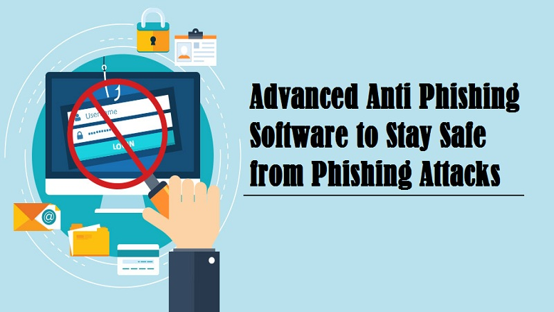 Advanced Anti Phishing Software to Stay Safe from Phishing Attacks