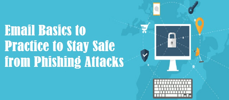 Email Basics to Practice to Stay Safe from Phishing Attacks