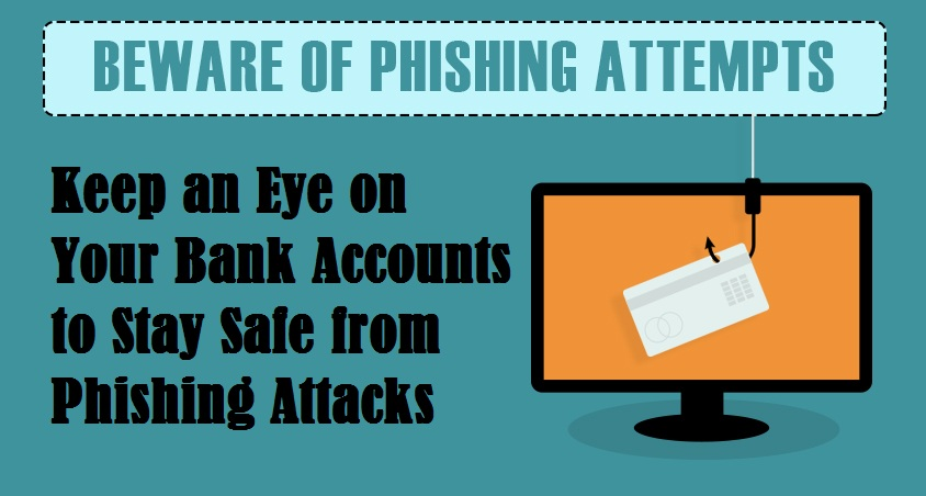 Keep an Eye on Your Bank Accounts to Stay Safe from Phishing Attacks